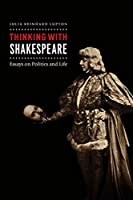 Thinking With Shakespeare: Essays on Politics and Life