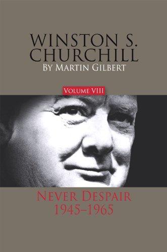 Winston S. Churchill, Volume 8: Never Despair, 1945–1965 (Volume 8)...