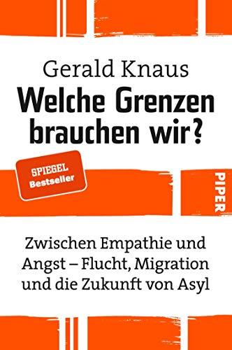 Welche Grenzen brauchen wir?: Zwischen Empathie und Angst - Flucht, Migration und die Zukunft von Asyl