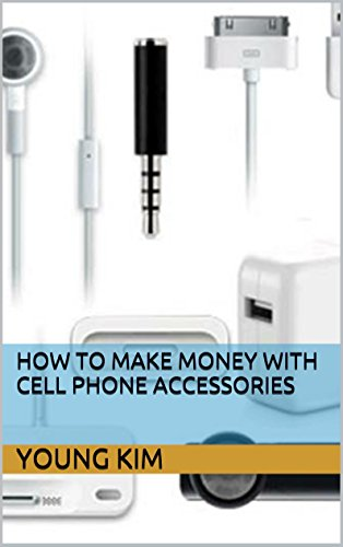 How To Make Money With Cell Phone Accessories (English Edition)