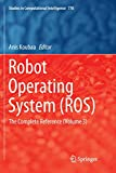 Robot Operating System (ROS): The Complete Reference (Volume 3) (Studies in Computational Intelligence)