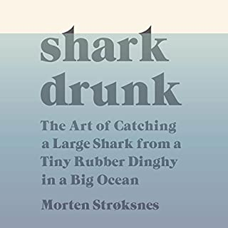 Shark Drunk     The Art of Catching a Large Shark from a Tiny Rubber Dinghy in a Big Ocean              By:                                                                                                                                 Morten Stroksnes                               Narrated by:                                                                                                                                 P. J. Ochlan                      Length: 10 hrs and 17 mins     27 ratings     Overall 4.3