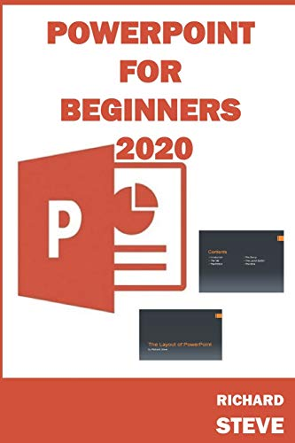 POWERPOINT FOR BEGINNERS 2020: Beginners' Guide To PowerPoint || This Book Will Guide You In Your Journey Through PowerPoint