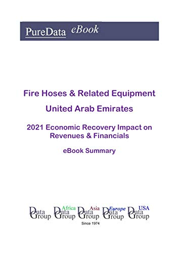 Fire Hoses & Related Equipment United Arab Emirates Summary: 2021 Economic Recovery Impact on Revenues & Financials (English Edition)