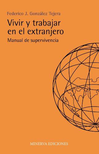 Vivir Y Trabajar En El Extranjero. Manual De Supervivencia (