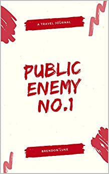 Public Enemy No.1's Guide On How To Travel by [Brendon Luke]