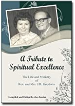 A Tribute to Spiritual Excellence. The Life and Ministry of Rev. and Mrs. J. R. Goodwin