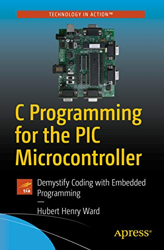 C Programming for the PIC Microcontroller: Demystify Coding with Embedded Programming (English Edition)