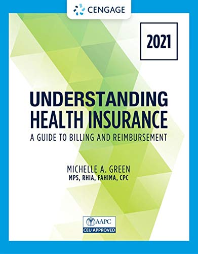 Compare Textbook Prices for Understanding Health Insurance: A Guide to Billing and Reimbursement - 2021 Edition MindTap Course List 16 Edition ISBN 9780357515587 by Green, Michelle