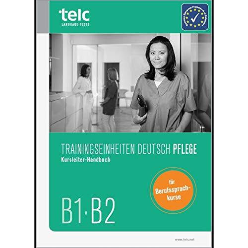 Trainingseinheiten telc Deutsch B1·B2 Pflege: Kursleiter-Handbuch