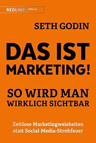 Das ist Marketing!: So wird man wirklich sichtbar