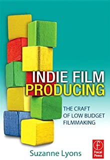 Independent Film Producing: The Craft of Low Budget Filmmaking