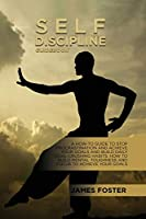 Self-Discipline Guidebook: A How-To Guide To Stop Procrastination And Achieve Your Goals And Build Daily Goal-Crushing Habits. How To Build Mental Toughness And Focus To Achieve Your Goals