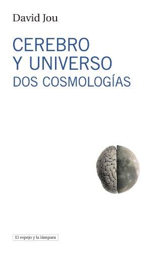 Cerebro Y Universo: Dos cosmologías (El espejo y la lámpara)
