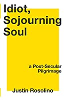 Idiot, Sojourning Soul: A Post-secular Pilgrimage