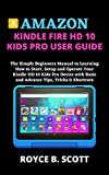 AMAZON KINDLE FIRE HD 10 KIDS PRO USER GUIDE: The Simple Beginners Manual to Learning How to Start, Setup and Operate Your Kindle HD 10 Kids Pro Device ... Tips, Tricks & Shortcuts (English Edition)