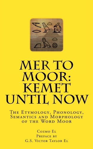 Mer to Moor: Kemet until Now: The Etymology, Phonology, Semantics and Morphology of the Word Moor: 4