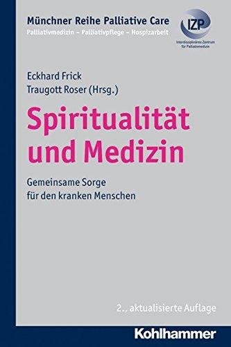 Spiritualität und Medizin - Gemeinsame Sorge für den kranken Menschen, Münchner Reihe Palliativmedizin