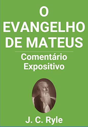 O Evangelho de Mateus: Comentário Expositivo - J. C. Ryle