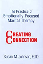 The Practice Of Emotionally Focused Marital Therapy: Creating Connection (Brunner/Mazel Basic Principles Into Practice Series, Vol 11)