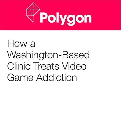How a Washington-Based Clinic Treats Video Game Addiction audiobook cover art