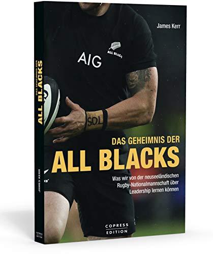 Das Geheimnis der All Blacks: Was wir vom Erfolgsrezept der neuseeländischen Rugby-Nationalmannschaft lernen können. Tipps für Management und Trainer, Teamführung und Persönlichkeitsentwicklung.