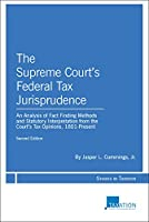 The Supreme Court's Federal Tax Jurisprudence: An Analysis of Fact Finding Methods and Statutory Interpretation from the Court's Tax Opinions, 1801-present