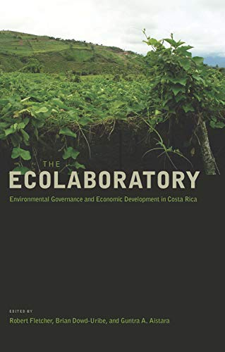 The Ecolaboratory: Environmental Governance and Economic Development in Costa Rica by [Robert Fletcher, Brian Dowd-Uribe, Guntra A. Aistara]
