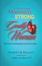 10 Tips on being Married to a Strong Godly Woman: How do be the wind beneath your wife's wings
