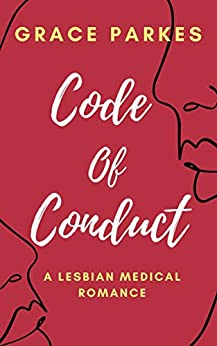 Code of Conduct : A Lesbian Medical Romance by [Grace Parkes]