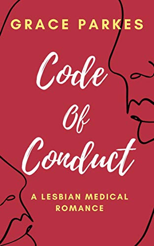 Code of Conduct : A Lesbian Medical Romance
