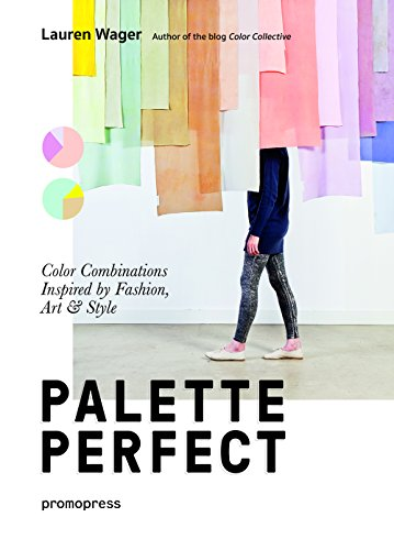 Color Collective's Palette Perfect: Color Combinations Inspired by Fashion, Art and Style: Color Combinations Inspired by Fashion, Art & Style (Promopress)