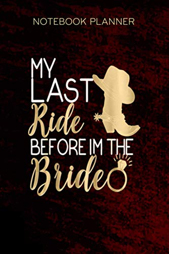 Notebook Planner My Last Ride Before I m The Bride Wedding Cowboy Boots: Over 100 Pages, Tax, Paycheck Budget, Lesson, Goals, 6x9 inch, Daily Journal, Diary