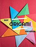 EASY ORIGAMI FOR EVERYONE: Origami Book From Easy To Advanced With Over 25 Cases