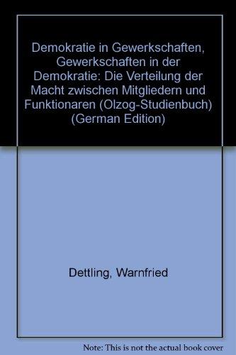 Demokratie in Gewerkschaften - Gewerkschaften in der Demokratie. Die Verteilung der Macht zwischen Mitgliedern und Funktionären