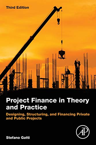 Project Finance in Theory and Practice: Designing, Structuring, and Financing Private and Public Pro
