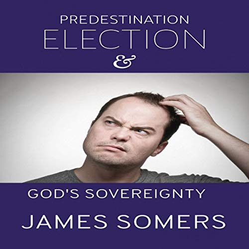 Predestination Election & God's Sovereignty cover art