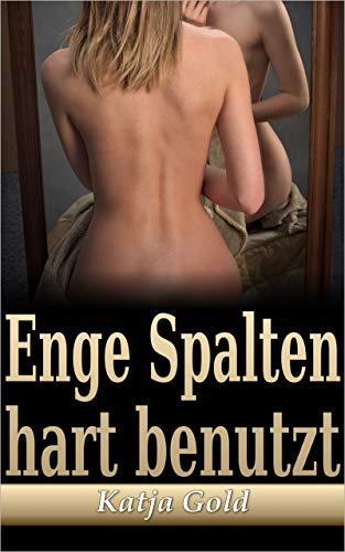 Enge Spalten: hart benutzt (Geile Geschichten: Sex. Erotik. Kopfkino.