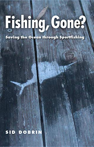 Fishing, Gone?: Saving the Ocean through Sportfishing (The Seventh Generation: Survival, Sustainability, Sustenance in a New Nature) (English Edition)
