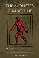 The Monster in the Machine: Magic, Medicine, and the Marvelous in the Time of the Scientific Revolution