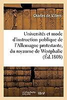 Coup d'Oeil Sur Les Universités Et Le Mode d'Instruction Publique de l'Allemagne Protestante: En Particulier Du Royaume de Westphalie