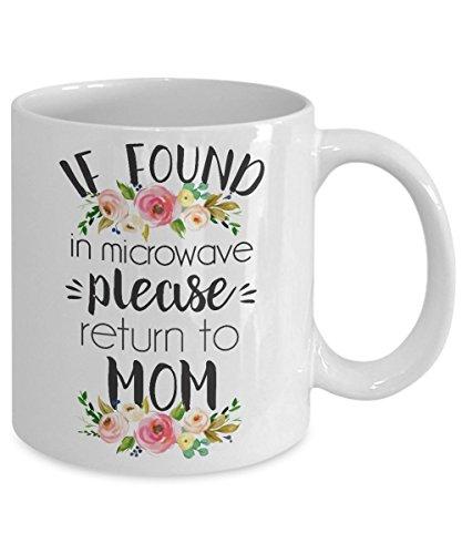a mug to keep tm mom cups Funny coffee mugs for mom - If Found in microwave, Please Return to Mom Mug 3- Mothers' Day Mug - Gift for Mom - 11OZ White Ceramic coffee mug, Coffee Mugs Tea Cups