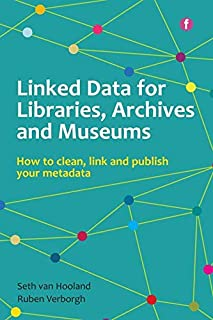 Linked Data for Libraries Archives and Museums: How to Clean, Link and Publish Your Metadata