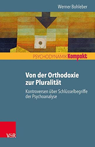 Von der Orthodoxie zur Pluralität - Kontroversen über Schlüsselbegriffe der Psychoanalyse (Psychodynamik kompakt)