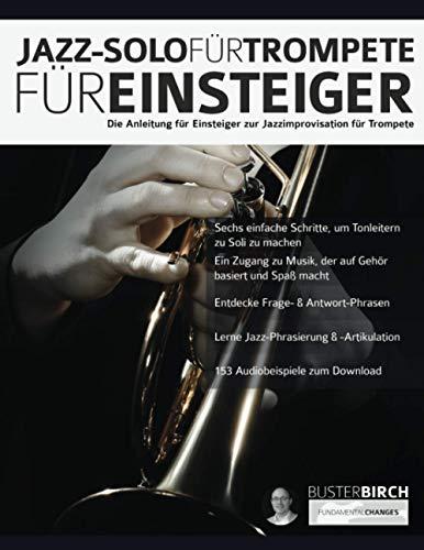 Jazz-Solo für Trompete für Einsteiger: Die Anleitung für Einsteiger zur Jazzimprovisation für Trompete (Anfänger-Jazztrompete Solo, Band 1)