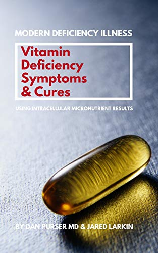 Compare Textbook Prices for Vitamin Deficiency Symptoms & Cures: Modern Deficiency Illness - Using Intracellular Micronutrient Results - Vitamin Deficiencies can cause: diabetes, infertility, anxiety, fatigue, depression  ISBN 9781093648928 by Purser MD, Dan,Larkin, Jared