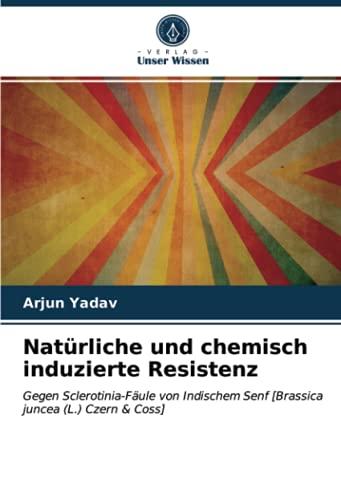 Natürliche und chemisch induzierte Resistenz: Gegen Sclerotinia-Fäule von Indischem Senf [Brassica juncea (L.) Czern & Coss]