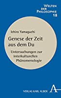 Genese Der Zeit Aus Dem Du: Untersuchungen Zur Interkulturellen Phanomenologie (Welten Der Philosophie)