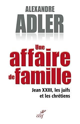 Une affaire de famille - Jean XXIII, les juifs et les chrétiens