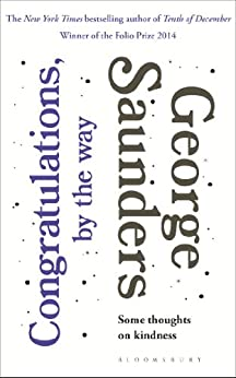 Congratulations, by the way: Some Thoughts on Kindness by [George Saunders]